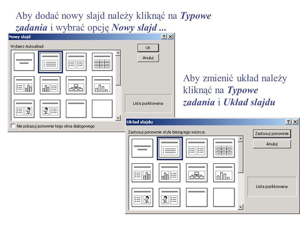 Aby zmienić układ należy kliknąć na Typowe zadania i Układ slajdu Aby dodać nowy slajd należy kliknąć na Typowe zadania i wybrać opcję Nowy slajd...