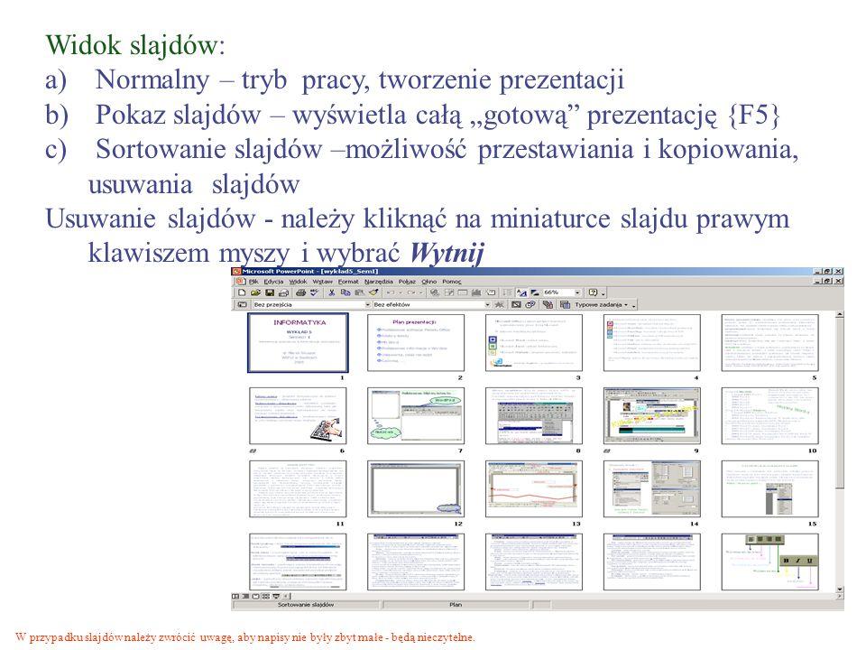 Widok slajdów: a) Normalny – tryb pracy, tworzenie prezentacji b) Pokaz slajdów – wyświetla całą gotową prezentację {F5} c) Sortowanie slajdów –możliw