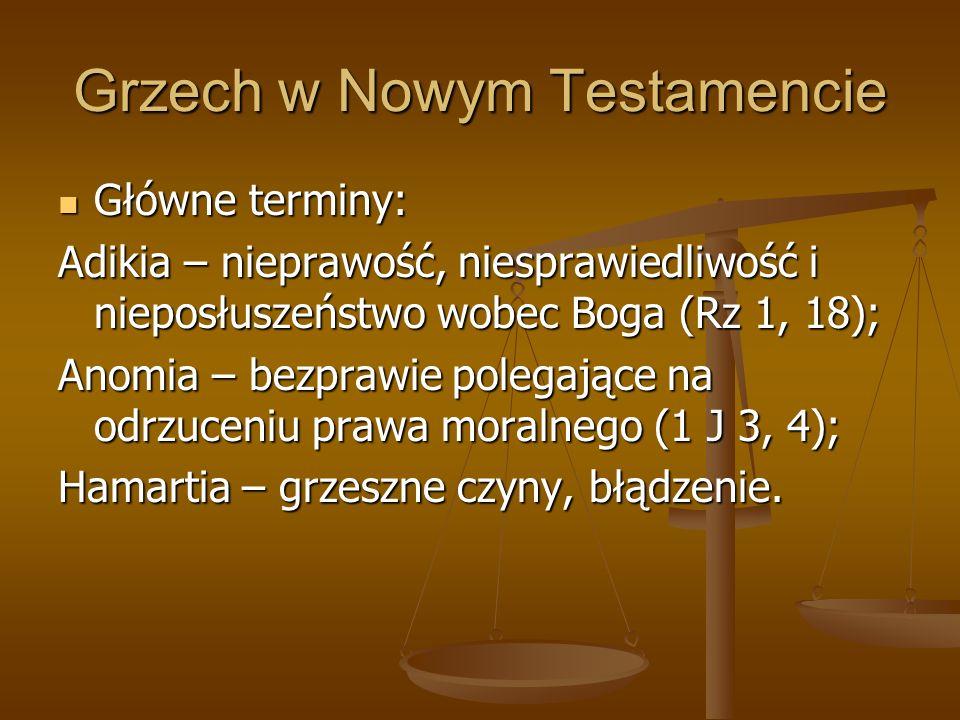 Grzech w Nowym Testamencie Główne terminy: Główne terminy: Adikia – nieprawość, niesprawiedliwość i nieposłuszeństwo wobec Boga (Rz 1, 18); Anomia – b