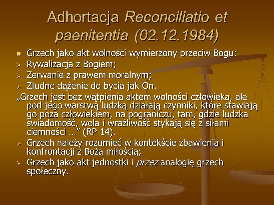Adhortacja Reconciliatio et paenitentia (02.12.1984) Grzech jako akt wolności wymierzony przeciw Bogu: Grzech jako akt wolności wymierzony przeciw Bog