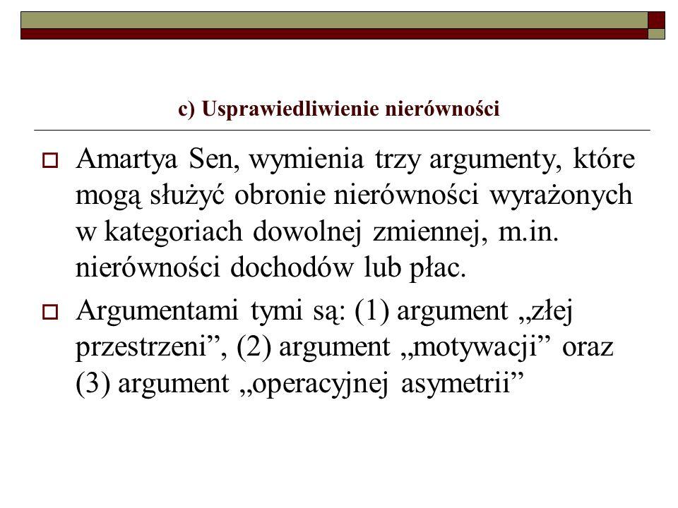 c) Usprawiedliwienie nierówności Amartya Sen, wymienia trzy argumenty, które mogą służyć obronie nierówności wyrażonych w kategoriach dowolnej zmienne