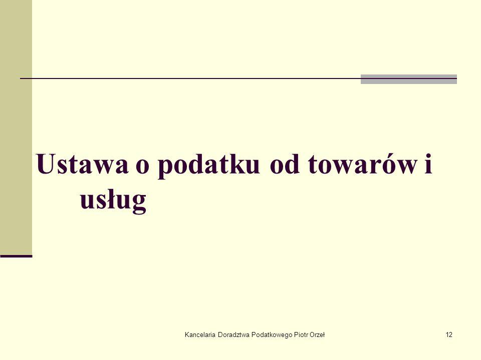 Kancelaria Doradztwa Podatkowego Piotr Orzeł12 Ustawa o podatku od towarów i usług