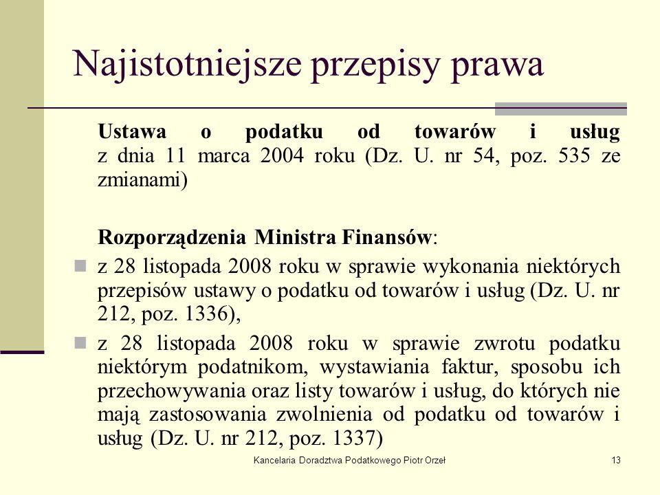 Kancelaria Doradztwa Podatkowego Piotr Orzeł13 Najistotniejsze przepisy prawa Ustawa o podatku od towarów i usług z dnia 11 marca 2004 roku (Dz. U. nr