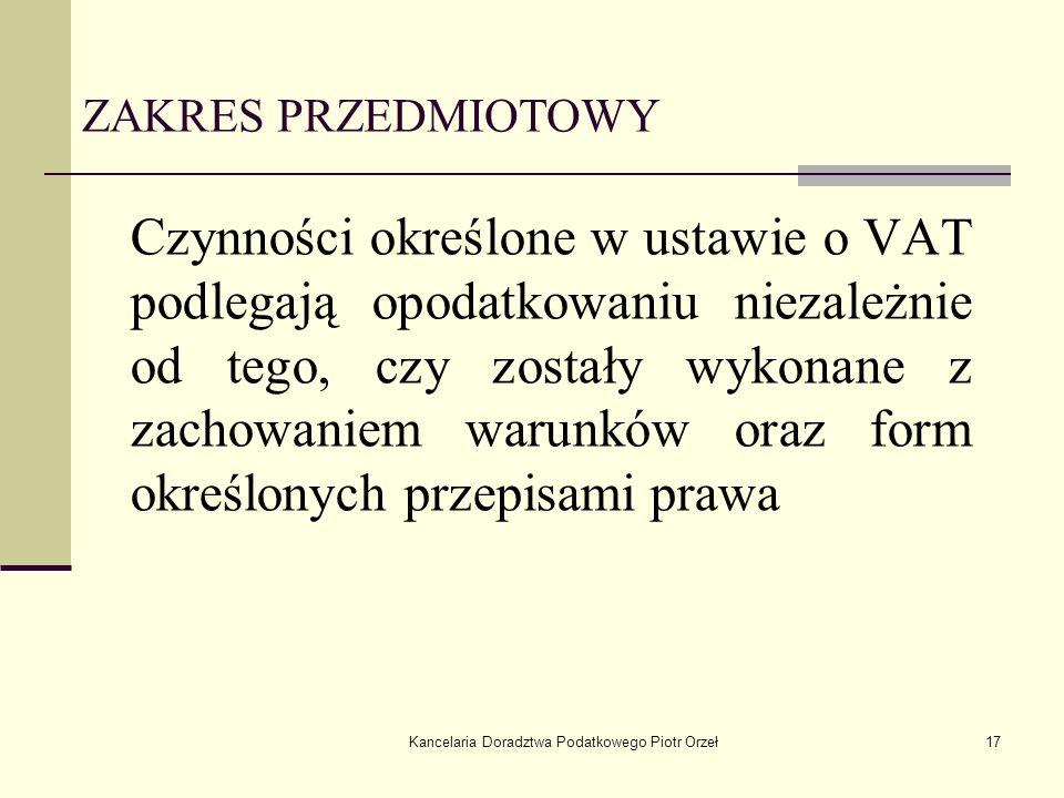 Kancelaria Doradztwa Podatkowego Piotr Orzeł17 Czynności określone w ustawie o VAT podlegają opodatkowaniu niezależnie od tego, czy zostały wykonane z