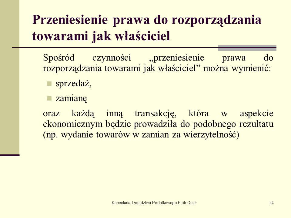Kancelaria Doradztwa Podatkowego Piotr Orzeł24 Przeniesienie prawa do rozporządzania towarami jak właściciel Spośród czynności przeniesienie prawa do