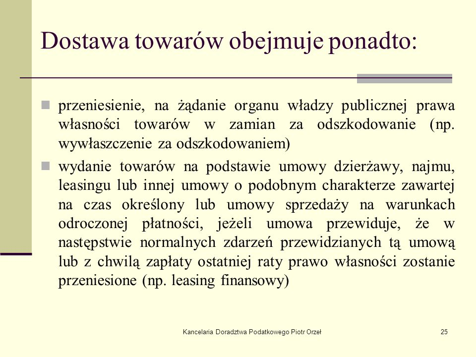 Kancelaria Doradztwa Podatkowego Piotr Orzeł25 Dostawa towarów obejmuje ponadto: przeniesienie, na żądanie organu władzy publicznej prawa własności to