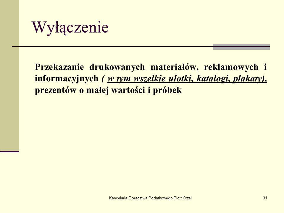 Kancelaria Doradztwa Podatkowego Piotr Orzeł31 Wyłączenie Przekazanie drukowanych materiałów, reklamowych i informacyjnych ( w tym wszelkie ulotki, ka