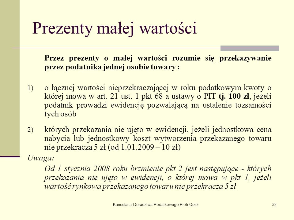 Kancelaria Doradztwa Podatkowego Piotr Orzeł32 Prezenty małej wartości Przez prezenty o małej wartości rozumie się przekazywanie przez podatnika jedne