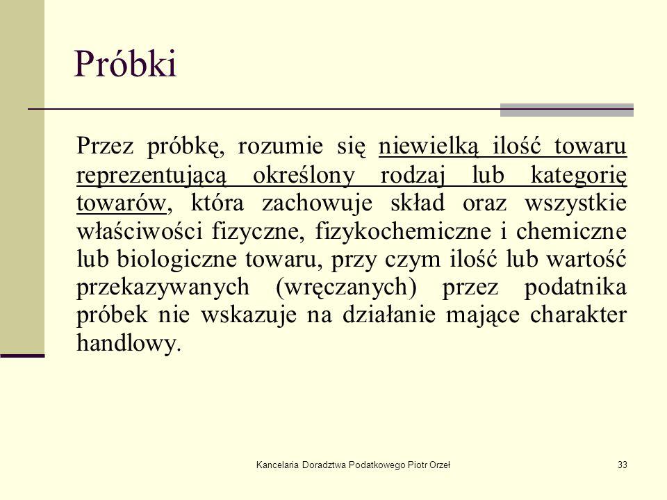 Kancelaria Doradztwa Podatkowego Piotr Orzeł33 Próbki Przez próbkę, rozumie się niewielką ilość towaru reprezentującą określony rodzaj lub kategorię t