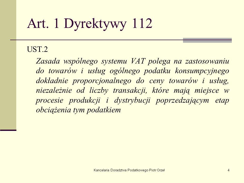 Kancelaria Doradztwa Podatkowego Piotr Orzeł4 Art. 1 Dyrektywy 112 UST.2 Zasada wspólnego systemu VAT polega na zastosowaniu do towarów i usług ogólne