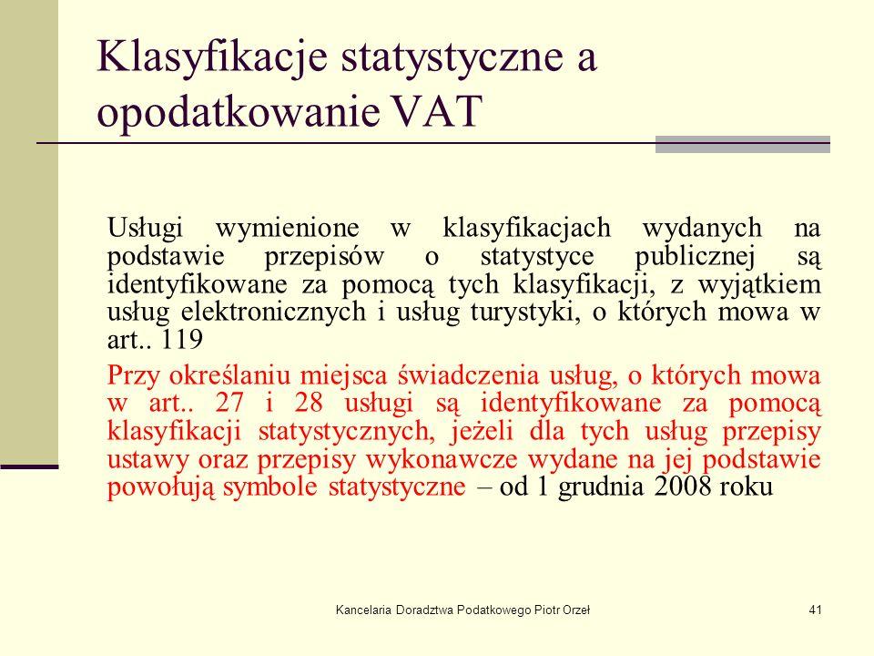 Kancelaria Doradztwa Podatkowego Piotr Orzeł41 Klasyfikacje statystyczne a opodatkowanie VAT Usługi wymienione w klasyfikacjach wydanych na podstawie