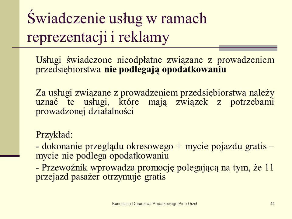 Kancelaria Doradztwa Podatkowego Piotr Orzeł44 Świadczenie usług w ramach reprezentacji i reklamy Usługi świadczone nieodpłatne związane z prowadzenie