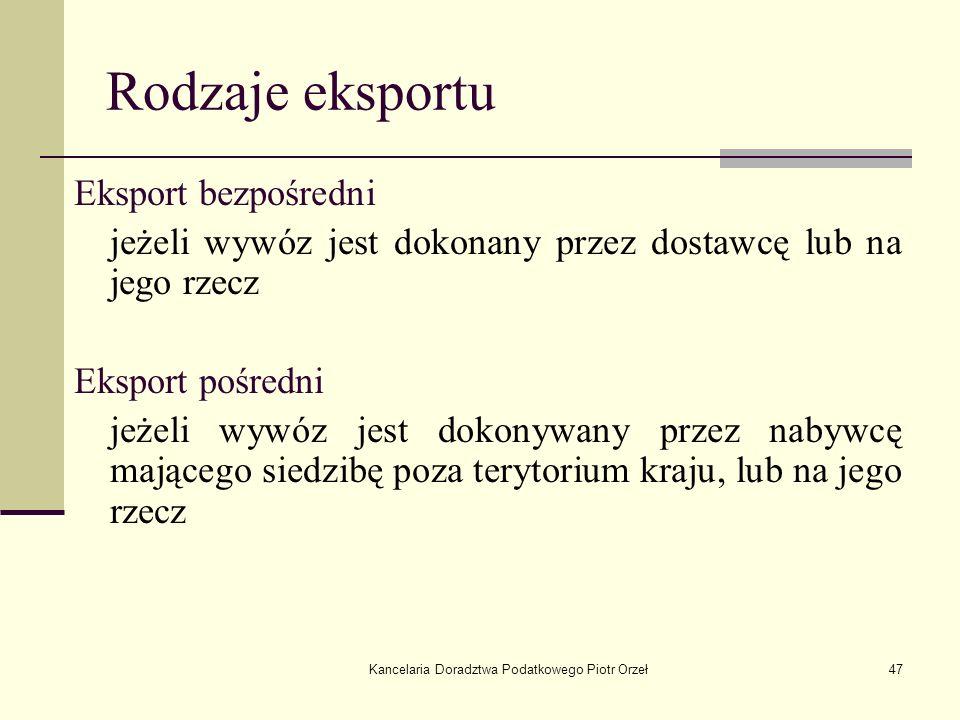 Kancelaria Doradztwa Podatkowego Piotr Orzeł47 Rodzaje eksportu Eksport bezpośredni jeżeli wywóz jest dokonany przez dostawcę lub na jego rzecz Ekspor