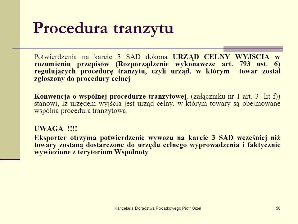Kancelaria Doradztwa Podatkowego Piotr Orzeł50 Procedura tranzytu Potwierdzenia na karcie 3 SAD dokona URZĄD CELNY WYJŚCIA w rozumieniu przepisów (Roz