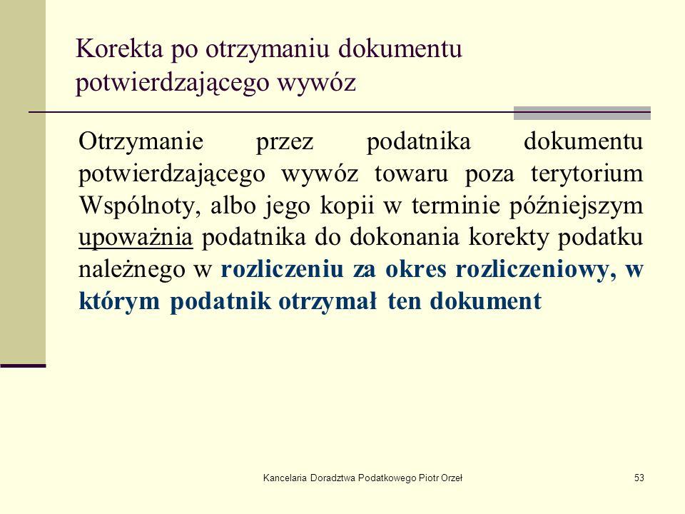 Kancelaria Doradztwa Podatkowego Piotr Orzeł53 Korekta po otrzymaniu dokumentu potwierdzającego wywóz Otrzymanie przez podatnika dokumentu potwierdzaj
