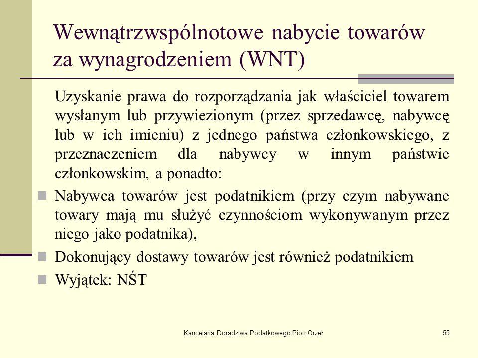 Kancelaria Doradztwa Podatkowego Piotr Orzeł55 Wewnątrzwspólnotowe nabycie towarów za wynagrodzeniem (WNT) Uzyskanie prawa do rozporządzania jak właśc