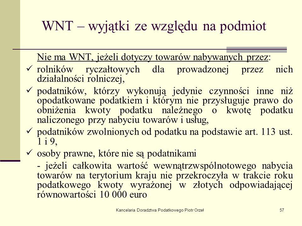 Kancelaria Doradztwa Podatkowego Piotr Orzeł57 WNT – wyjątki ze względu na podmiot Nie ma WNT, jeżeli dotyczy towarów nabywanych przez: rolników rycza