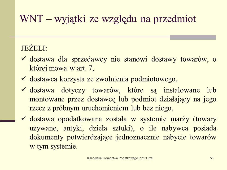 Kancelaria Doradztwa Podatkowego Piotr Orzeł58 WNT – wyjątki ze względu na przedmiot JEŻELI: dostawa dla sprzedawcy nie stanowi dostawy towarów, o któ