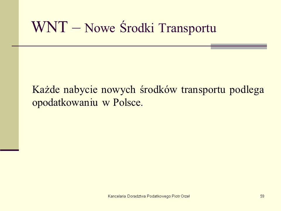 Kancelaria Doradztwa Podatkowego Piotr Orzeł59 WNT – Nowe Środki Transportu Każde nabycie nowych środków transportu podlega opodatkowaniu w Polsce.