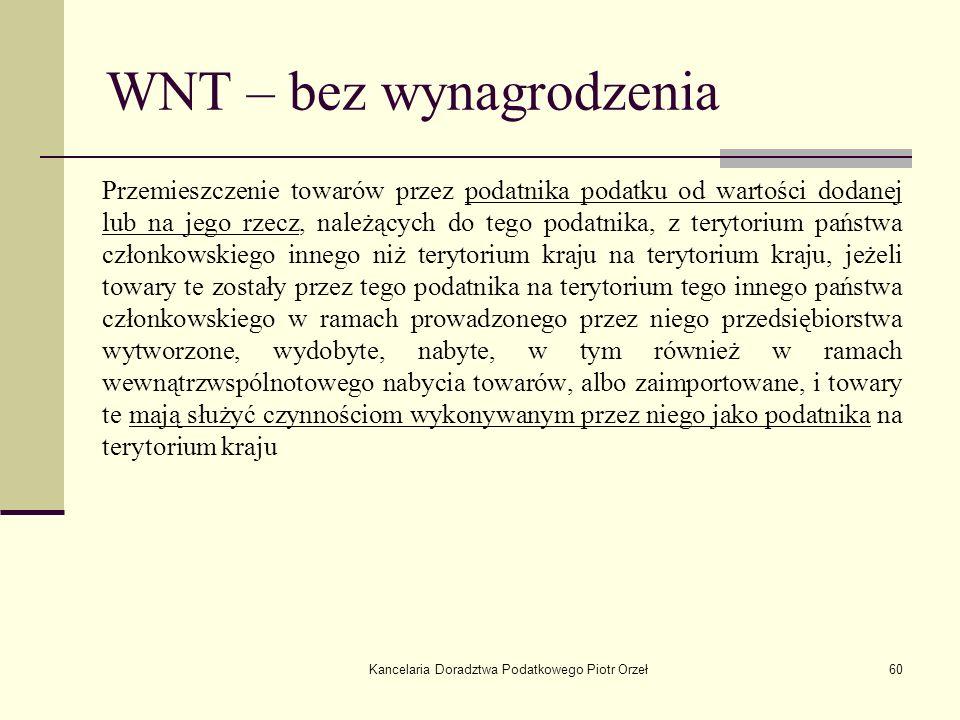 Kancelaria Doradztwa Podatkowego Piotr Orzeł60 WNT – bez wynagrodzenia Przemieszczenie towarów przez podatnika podatku od wartości dodanej lub na jego