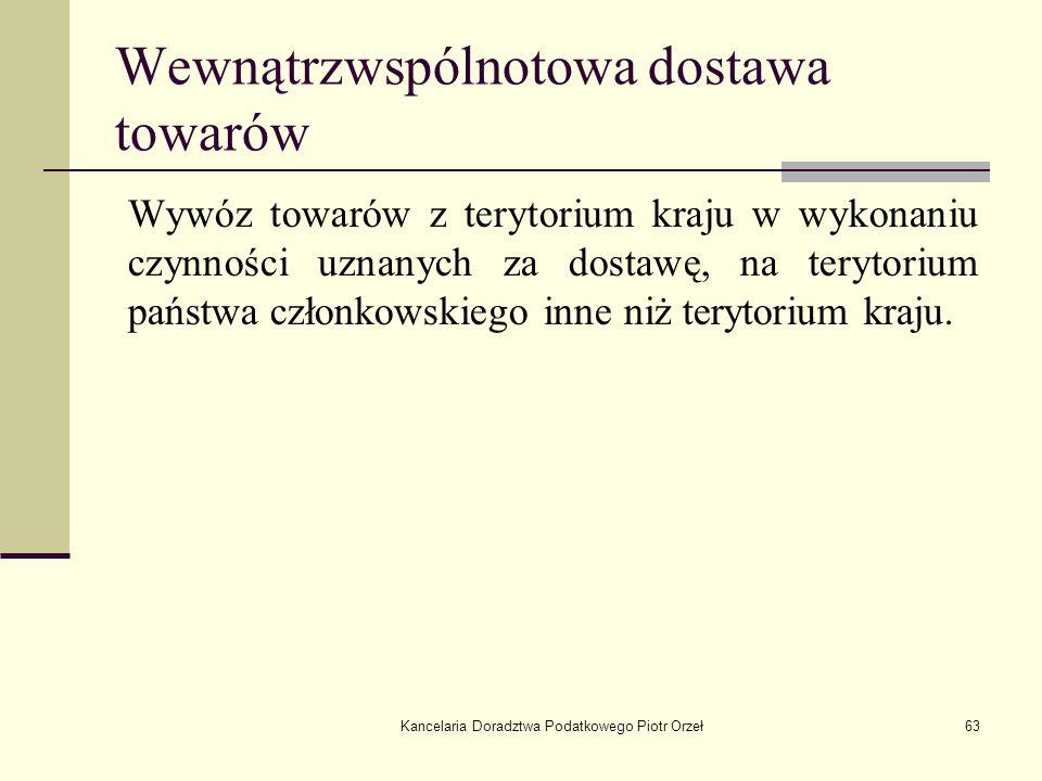 Kancelaria Doradztwa Podatkowego Piotr Orzeł63 Wewnątrzwspólnotowa dostawa towarów Wywóz towarów z terytorium kraju w wykonaniu czynności uznanych za