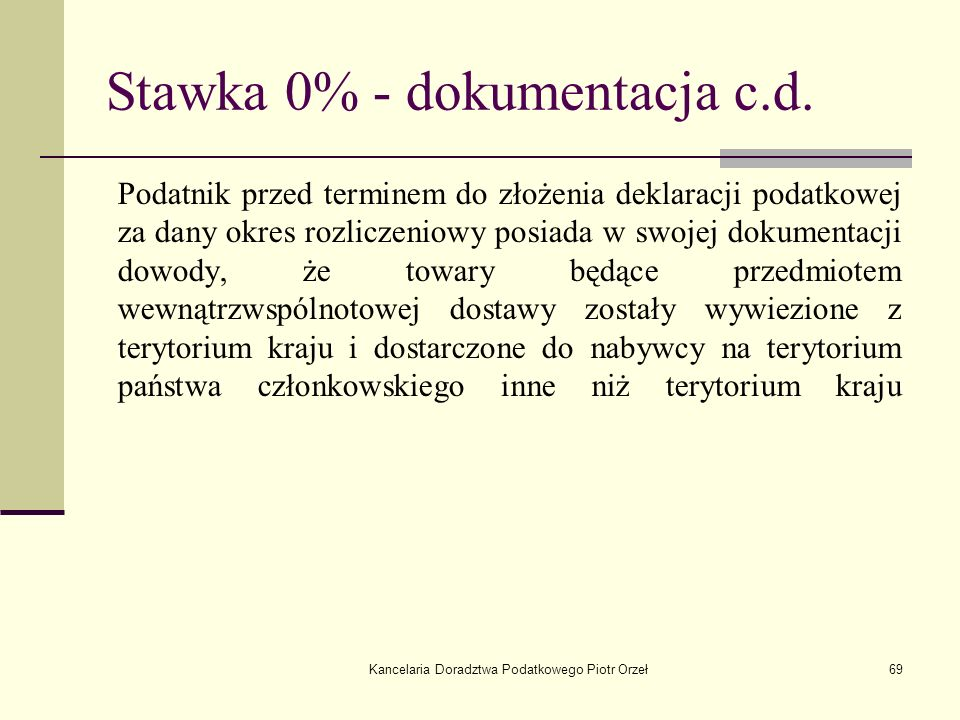 Kancelaria Doradztwa Podatkowego Piotr Orzeł69 Stawka 0% - dokumentacja c.d. Podatnik przed terminem do złożenia deklaracji podatkowej za dany okres r