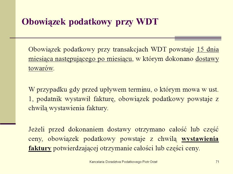 Kancelaria Doradztwa Podatkowego Piotr Orzeł71 Obowiązek podatkowy przy WDT Obowiązek podatkowy przy transakcjach WDT powstaje 15 dnia miesiąca następ
