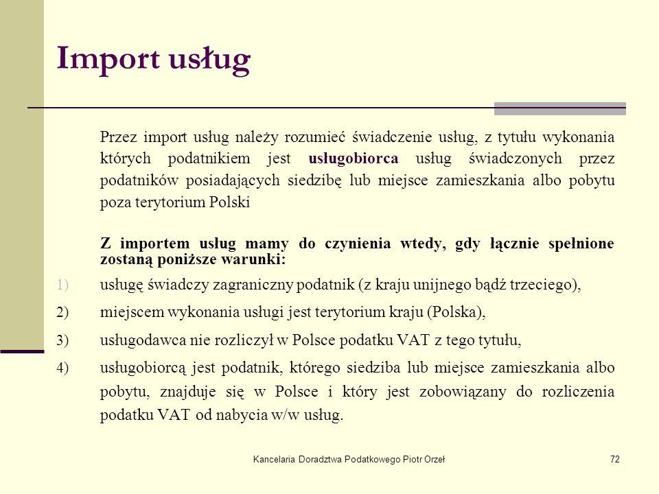 Kancelaria Doradztwa Podatkowego Piotr Orzeł72 Import usług Przez import usług należy rozumieć świadczenie usług, z tytułu wykonania których podatniki