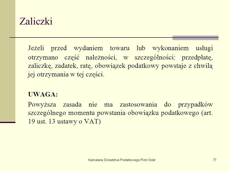 Kancelaria Doradztwa Podatkowego Piotr Orzeł77 Zaliczki Jeżeli przed wydaniem towaru lub wykonaniem usługi otrzymano część należności, w szczególności