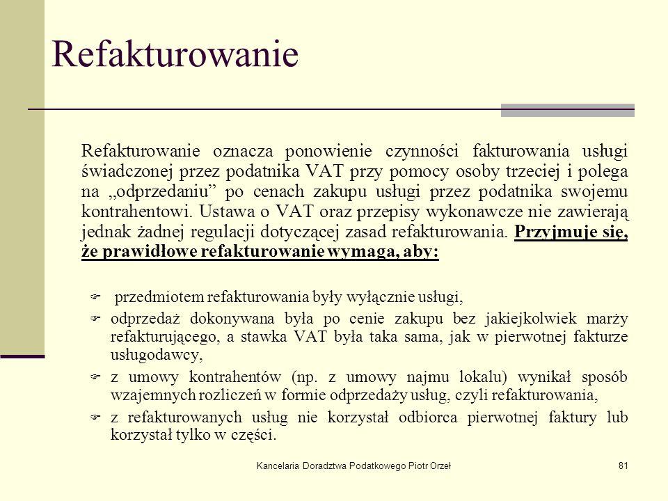Kancelaria Doradztwa Podatkowego Piotr Orzeł81 Refakturowanie Refakturowanie oznacza ponowienie czynności fakturowania usługi świadczonej przez podatn