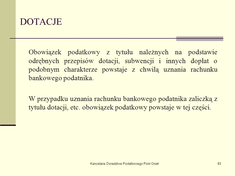 Kancelaria Doradztwa Podatkowego Piotr Orzeł83 DOTACJE Obowiązek podatkowy z tytułu należnych na podstawie odrębnych przepisów dotacji, subwencji i in