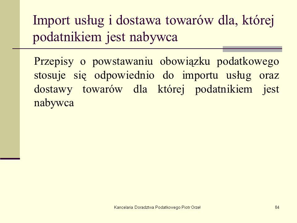 Kancelaria Doradztwa Podatkowego Piotr Orzeł84 Import usług i dostawa towarów dla, której podatnikiem jest nabywca Przepisy o powstawaniu obowiązku po