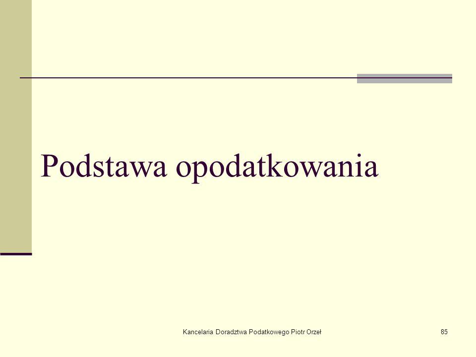 Kancelaria Doradztwa Podatkowego Piotr Orzeł85 Podstawa opodatkowania