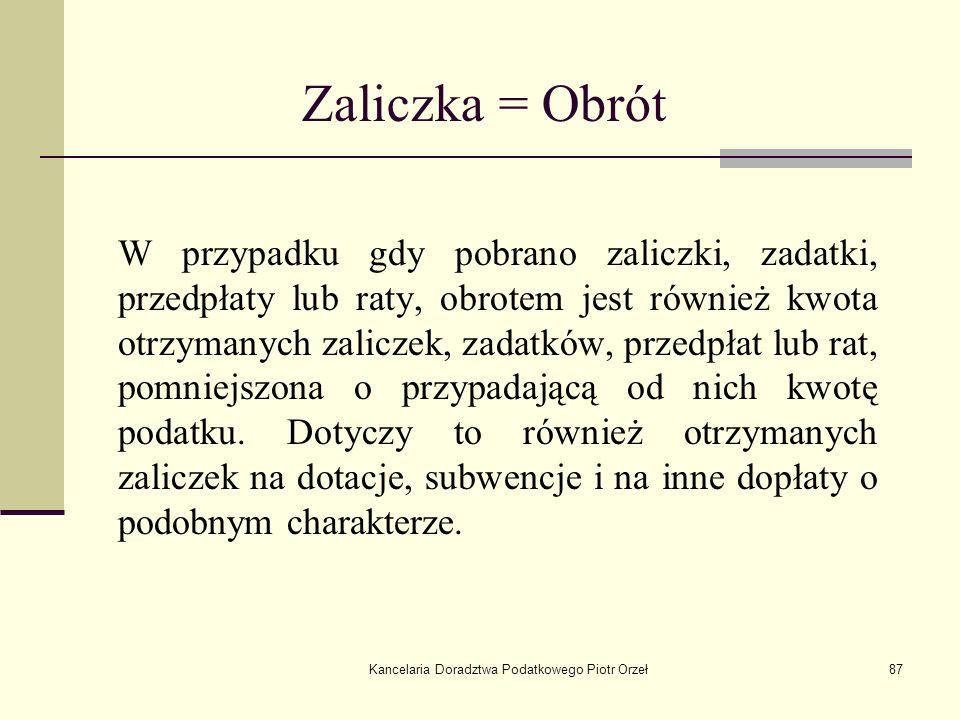 Kancelaria Doradztwa Podatkowego Piotr Orzeł87 W przypadku gdy pobrano zaliczki, zadatki, przedpłaty lub raty, obrotem jest również kwota otrzymanych