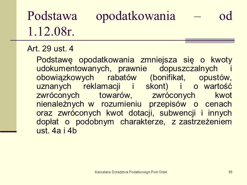 Kancelaria Doradztwa Podatkowego Piotr Orzeł89 Podstawa opodatkowania – od 1.12.08r. Art. 29 ust. 4 Podstawę opodatkowania zmniejsza się o kwoty udoku