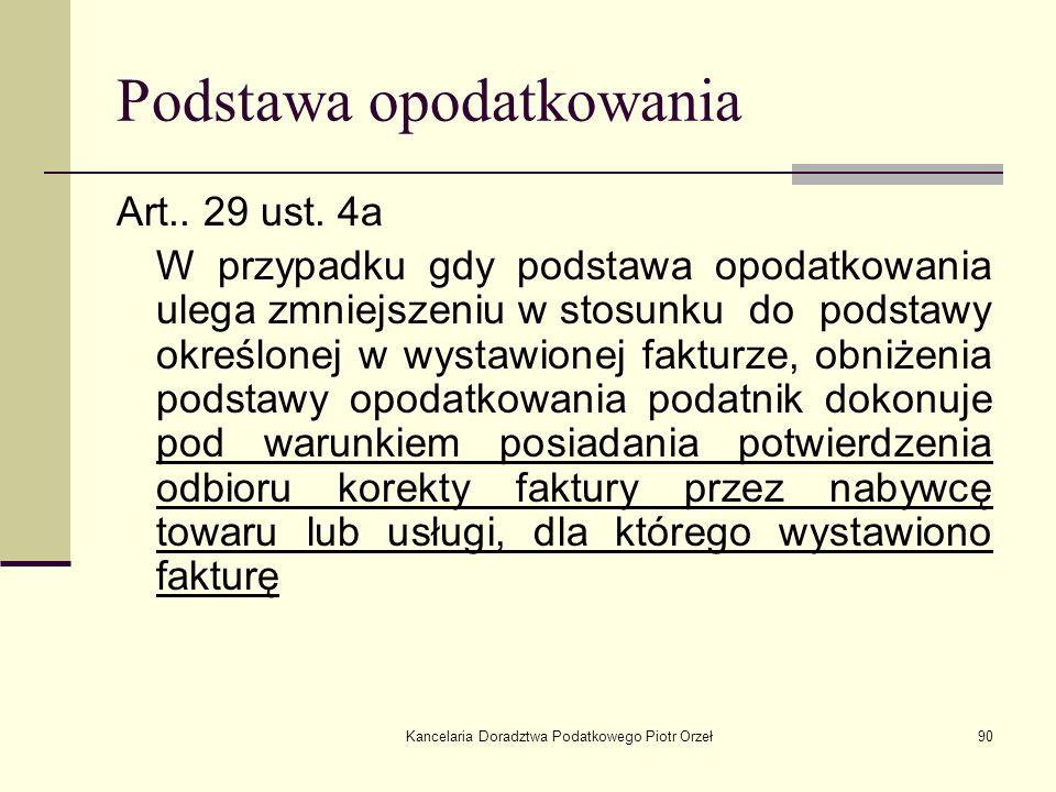 Kancelaria Doradztwa Podatkowego Piotr Orzeł90 Podstawa opodatkowania Art.. 29 ust. 4a W przypadku gdy podstawa opodatkowania ulega zmniejszeniu w sto