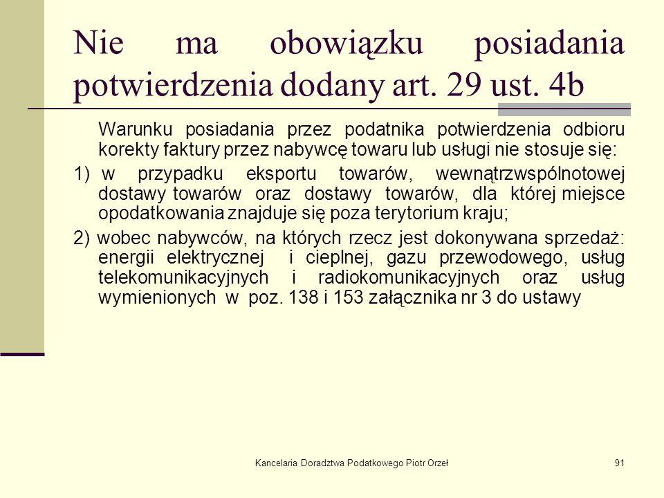 Kancelaria Doradztwa Podatkowego Piotr Orzeł91 Nie ma obowiązku posiadania potwierdzenia dodany art. 29 ust. 4b Warunku posiadania przez podatnika pot