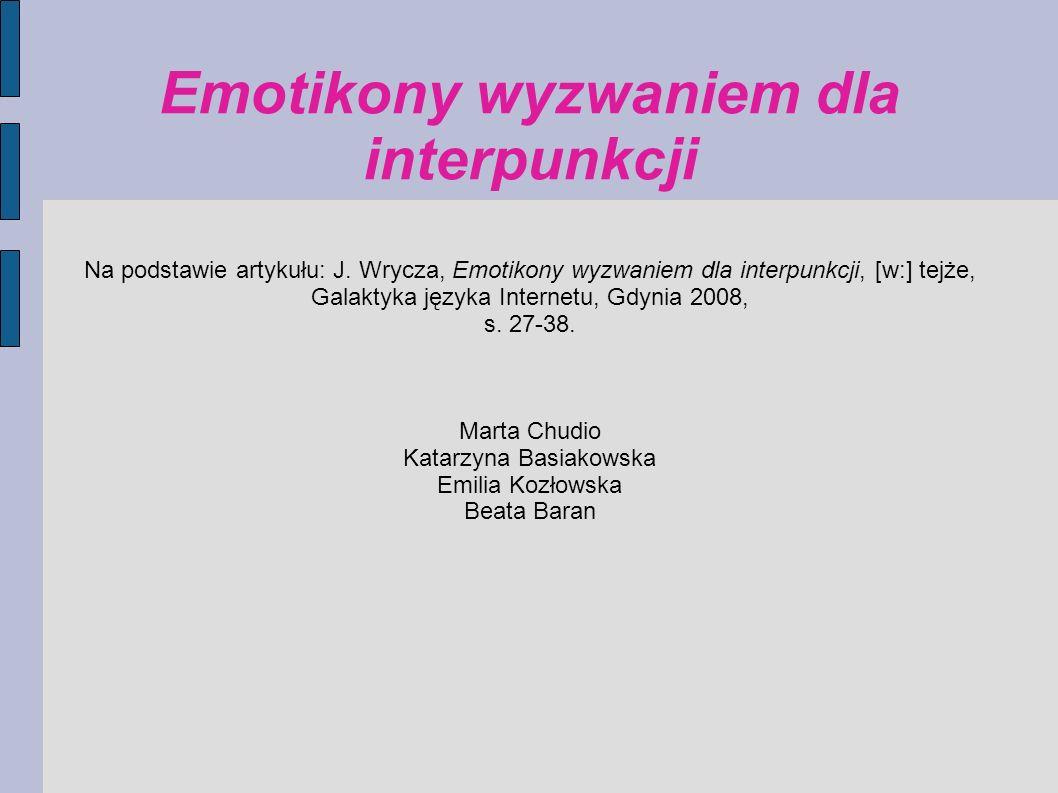 Emotikony wyzwaniem dla interpunkcji Na podstawie artykułu: J. Wrycza, Emotikony wyzwaniem dla interpunkcji, [w:] tejże, Galaktyka języka Internetu, G