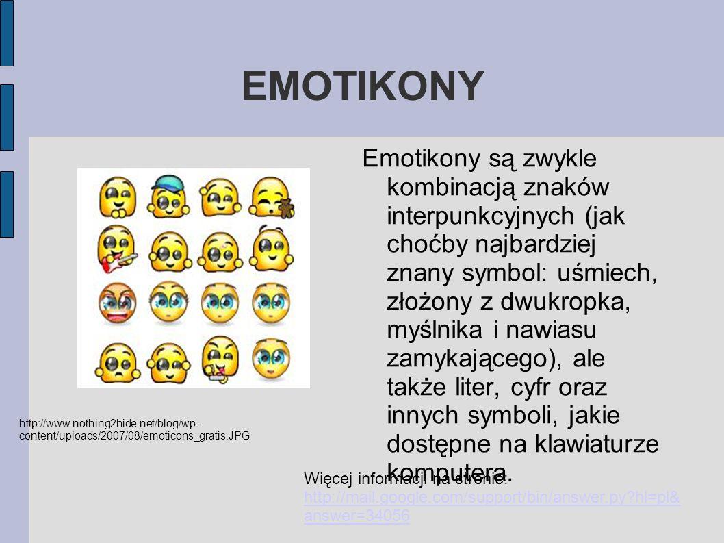 EMOTIKONY Emotikony są zwykle kombinacją znaków interpunkcyjnych (jak choćby najbardziej znany symbol: uśmiech, złożony z dwukropka, myślnika i nawias