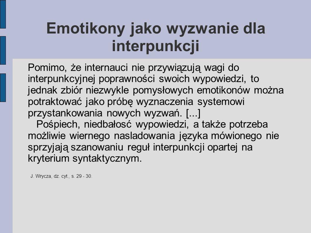 Emotikony jako wyzwanie dla interpunkcji Pomimo, że internauci nie przywiązują wagi do interpunkcyjnej poprawności swoich wypowiedzi, to jednak zbiór
