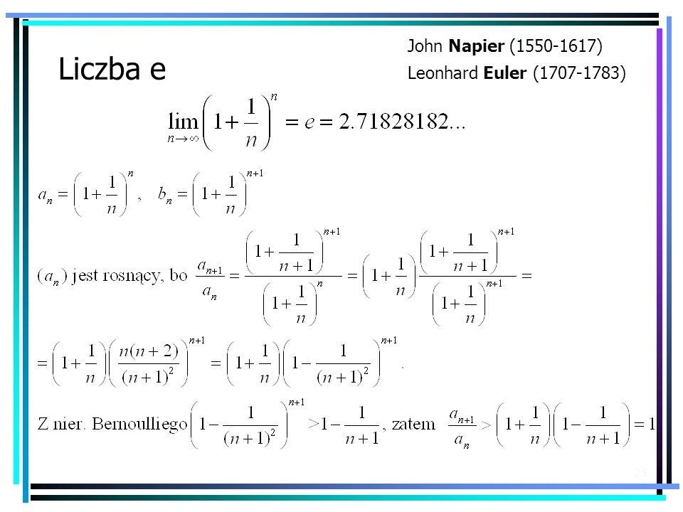25 Liczba e John Napier (1550-1617) Leonhard Euler (1707-1783)