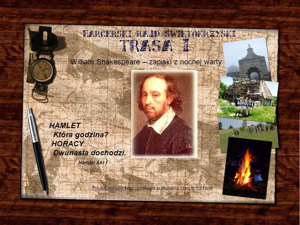 HAMLET Która godzina? HORACY Dwunasta dochodzi. Hamlet Akt I William Shakespeare – zapiski z nocnej warty Źródło obrazu: http://szekspir.kulturalna.co