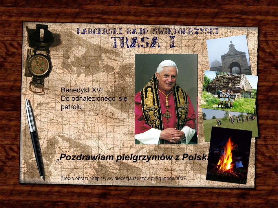 Pozdrawiam pielgrzymów z Polski Benedykt XVI Do odnalezionego się patrolu Źródło obrazu: http://www.diecezja.rzeszow.pl/?q=node/3837