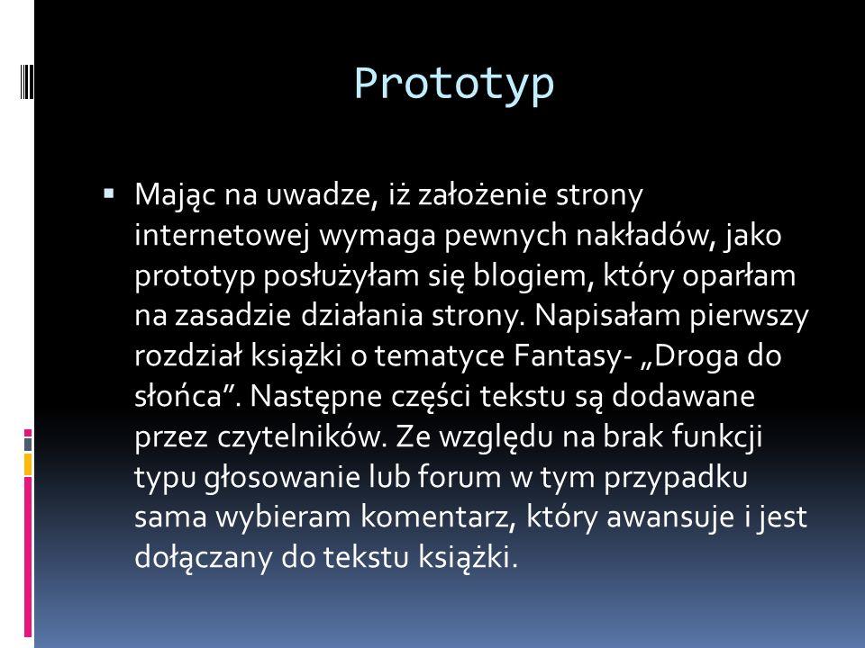 Prototyp Mając na uwadze, iż założenie strony internetowej wymaga pewnych nakładów, jako prototyp posłużyłam się blogiem, który oparłam na zasadzie dz