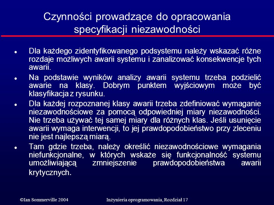 ©Ian Sommerville 2004Inżynieria oprogramowania, Rozdział 17 Czynności prowadzące do opracowania specyfikacji niezawodności l Dla każdego zidentyfikowa