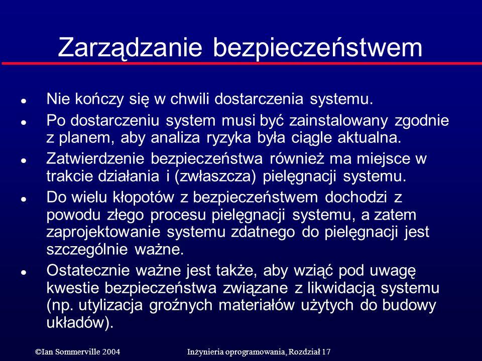 ©Ian Sommerville 2004Inżynieria oprogramowania, Rozdział 17 Zarządzanie bezpieczeństwem l Nie kończy się w chwili dostarczenia systemu. l Po dostarcze