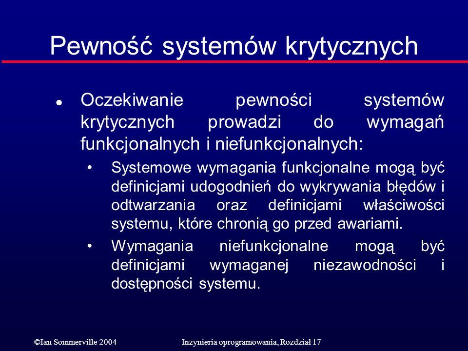 ©Ian Sommerville 2004Inżynieria oprogramowania, Rozdział 17 Pewność systemów krytycznych l Oczekiwanie pewności systemów krytycznych prowadzi do wymag