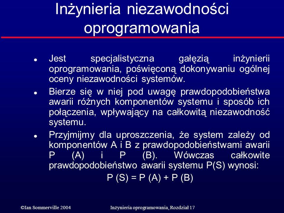 ©Ian Sommerville 2004Inżynieria oprogramowania, Rozdział 17 Inżynieria niezawodności oprogramowania l Jest specjalistyczna gałęzią inżynierii oprogram