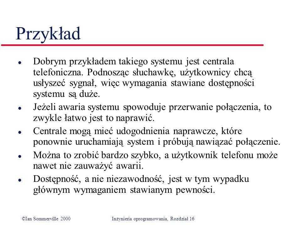 ©Ian Sommerville 2000Inżynieria oprogramowania, Rozdział 16 Przykład l Dobrym przykładem takiego systemu jest centrala telefoniczna.
