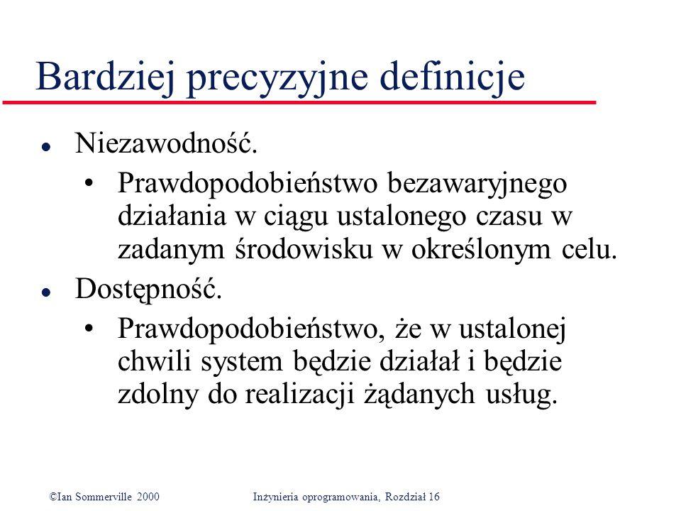 ©Ian Sommerville 2000Inżynieria oprogramowania, Rozdział 16 Bardziej precyzyjne definicje l Niezawodność.